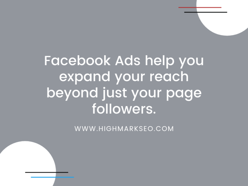 Facebook Ads help you expand your reach beyond just your page followers