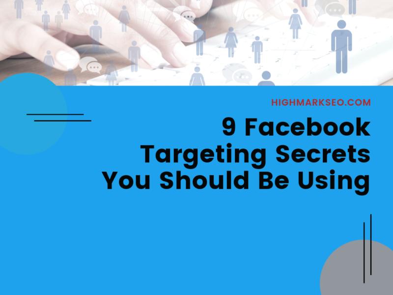 9 Facebook Targeting Secrets You Should Be Using